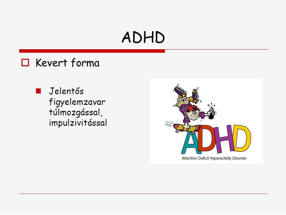 ADHD Kevert forma Jelentős figyelemzavar túlmozgással, impulzivitással