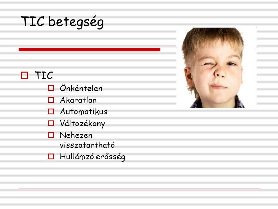 TIC betegség TIC Önkéntelen Akaratlan Automatikus Változékony