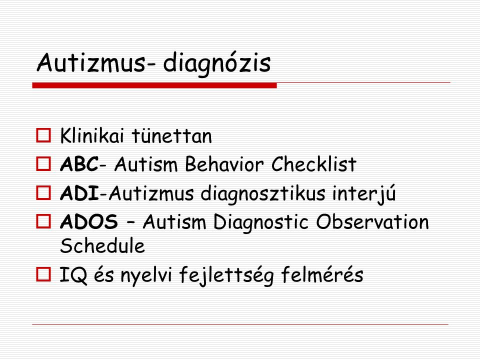 Autizmus- diagnózis Klinikai tünettan ABC- Autism Behavior Checklist