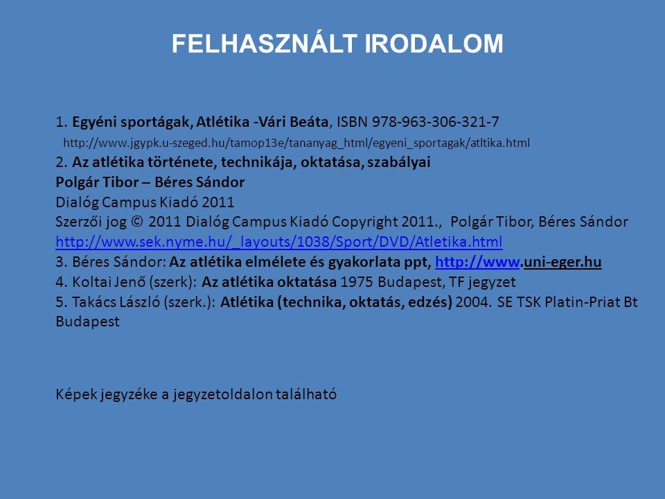 Felhasznált irodalom 1. Egyéni sportágak, Atlétika -Vári Beáta, ISBN 978-963-306-321-7.