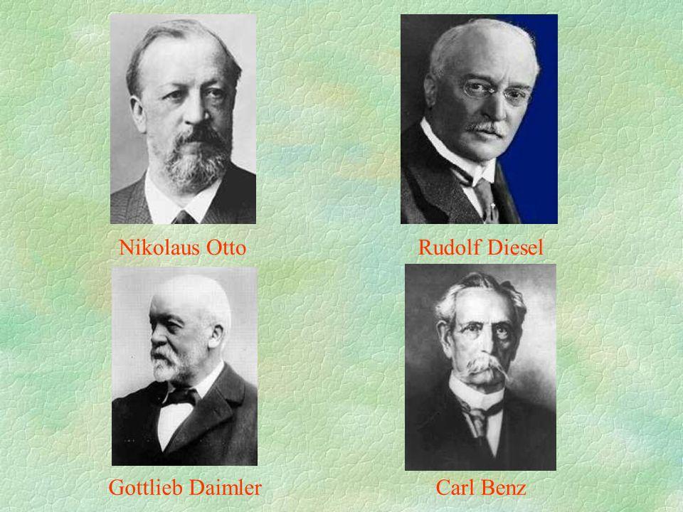 Nikolaus Otto Rudolf Diesel Gottlieb Daimler Carl Benz