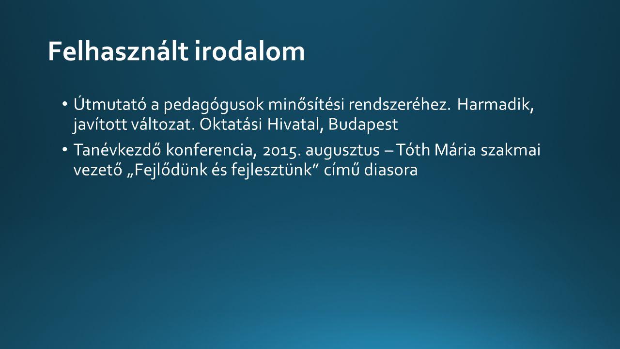 Felhasznált irodalom Útmutató a pedagógusok minősítési rendszeréhez. Harmadik, javított változat. Oktatási Hivatal, Budapest.