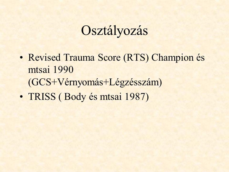 Osztályozás Revised Trauma Score (RTS) Champion és mtsai 1990 (GCS+Vérnyomás+Légzésszám) TRISS ( Body és mtsai 1987)