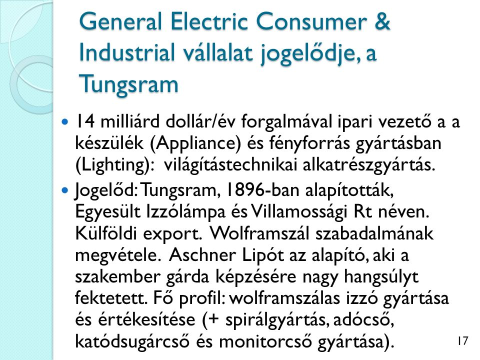 General Electric Consumer & Industrial vállalat jogelődje, a Tungsram