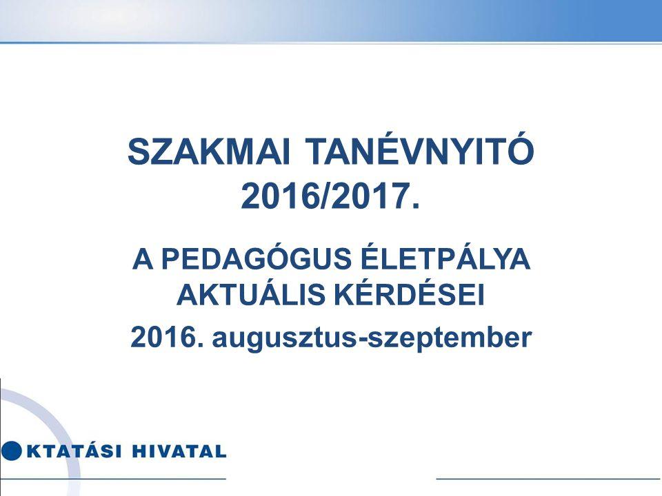 A PEDAGÓGUS ÉLETPÁLYA AKTUÁLIS KÉRDÉSEI 2016. augusztus-szeptember