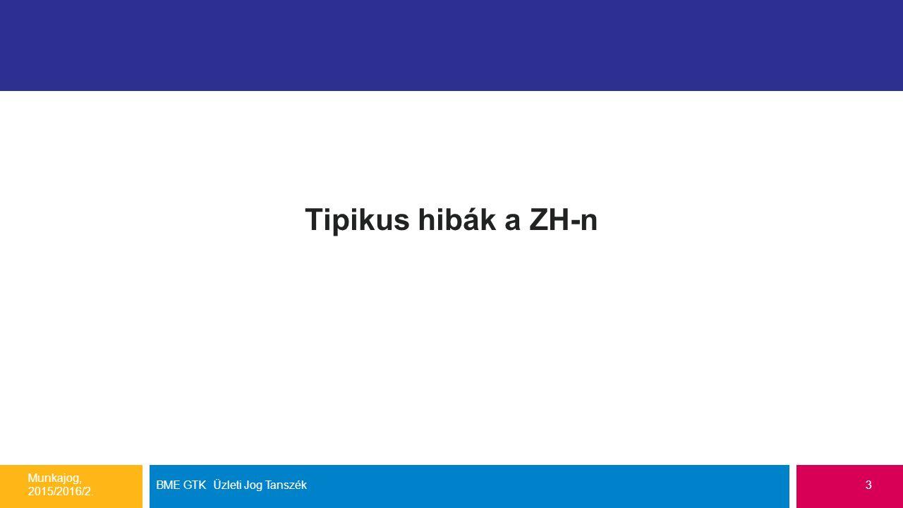 Tipikus hibák a ZH-n Munkajog, 2015/2016/2. BME GTK Üzleti Jog Tanszék