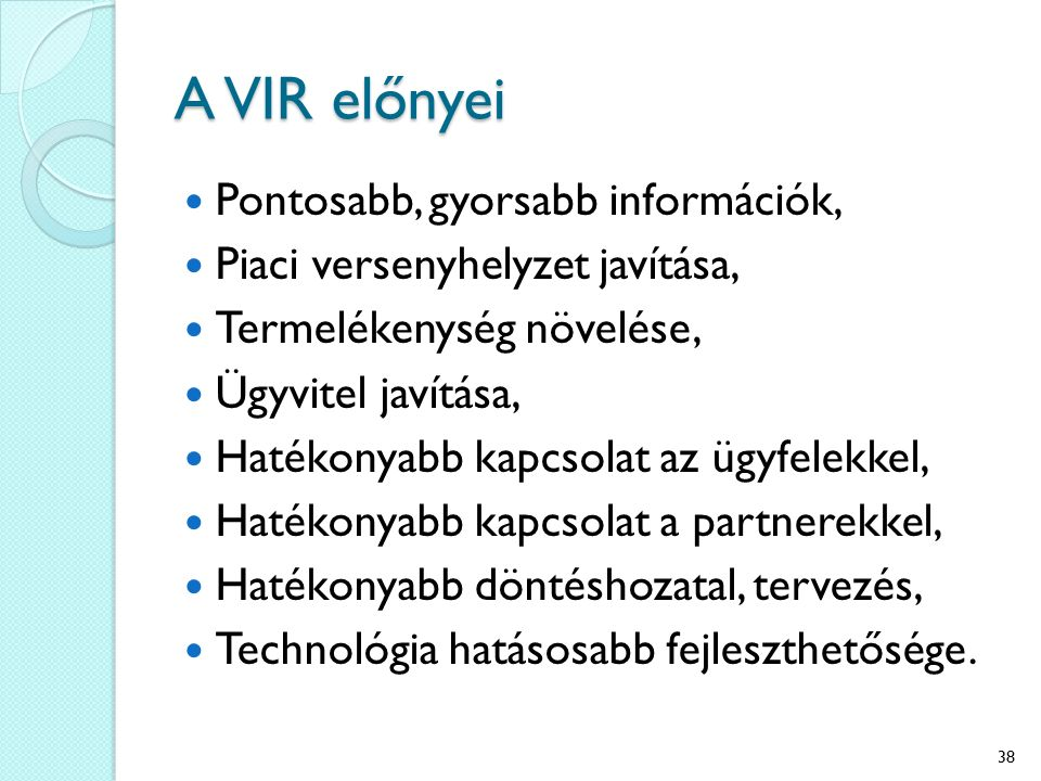 A VIR előnyei Pontosabb, gyorsabb információk,
