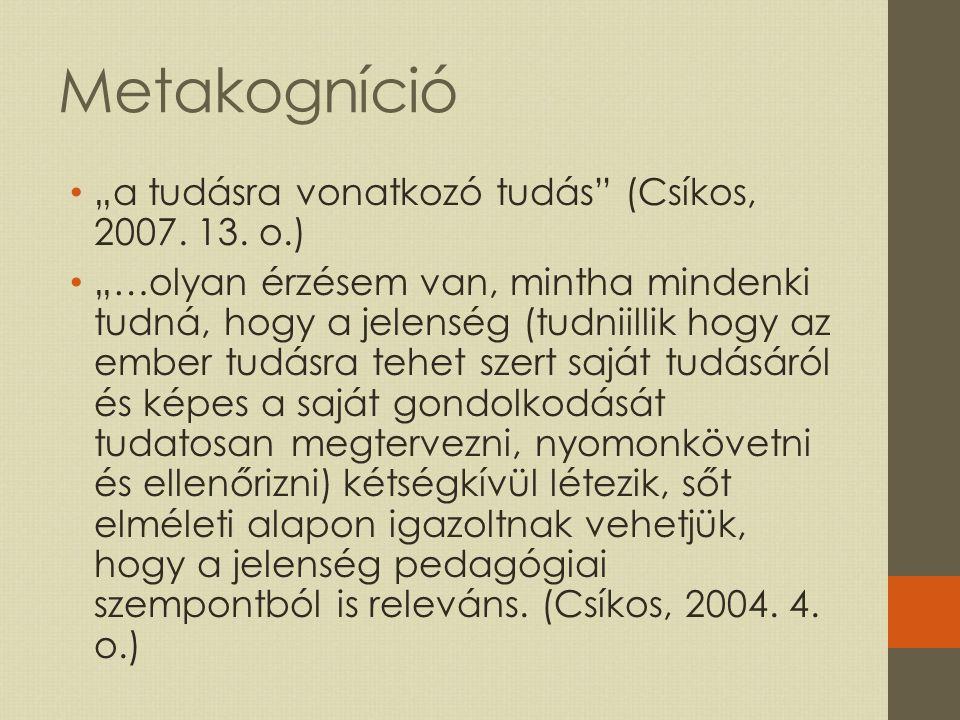 """Metakogníció """"a tudásra vonatkozó tudás (Csíkos, 2007. 13. o.)"""