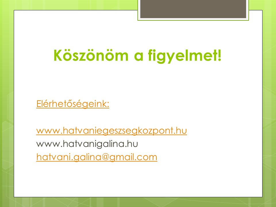 Köszönöm a figyelmet! Elérhetőségeink: www.hatvaniegeszsegkozpont.hu