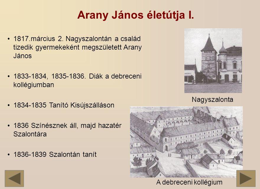 Arany János életútja I. 1817.március 2. Nagyszalontán a család tizedik gyermekeként megszületett Arany János.