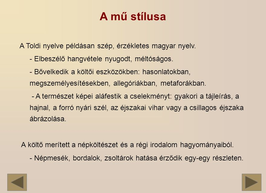 A mű stílusa A Toldi nyelve példásan szép, érzékletes magyar nyelv.