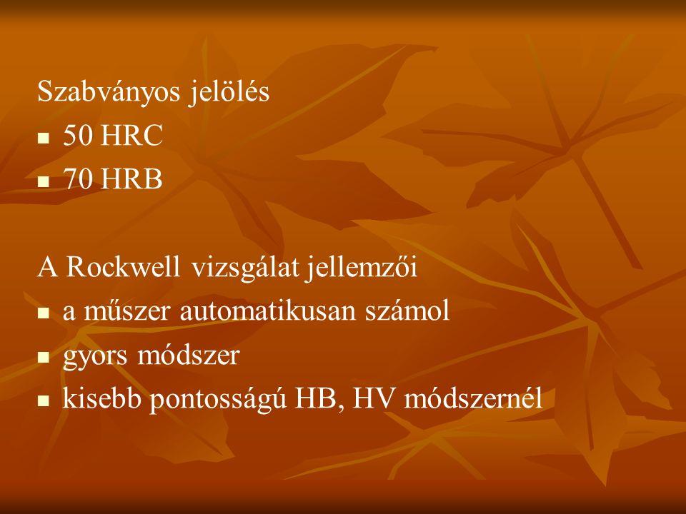 Szabványos jelölés 50 HRC. 70 HRB. A Rockwell vizsgálat jellemzői. a műszer automatikusan számol.
