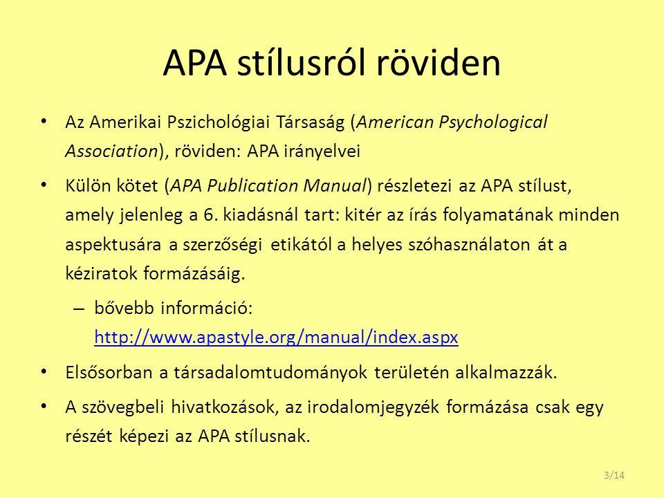 APA stílusról röviden Az Amerikai Pszichológiai Társaság (American Psychological Association), röviden: APA irányelvei.