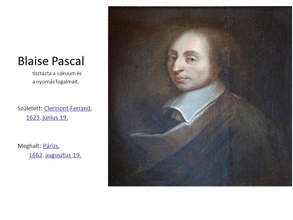 Blaise Pascal Született: Clermont-Ferrand, 1623. június 19.