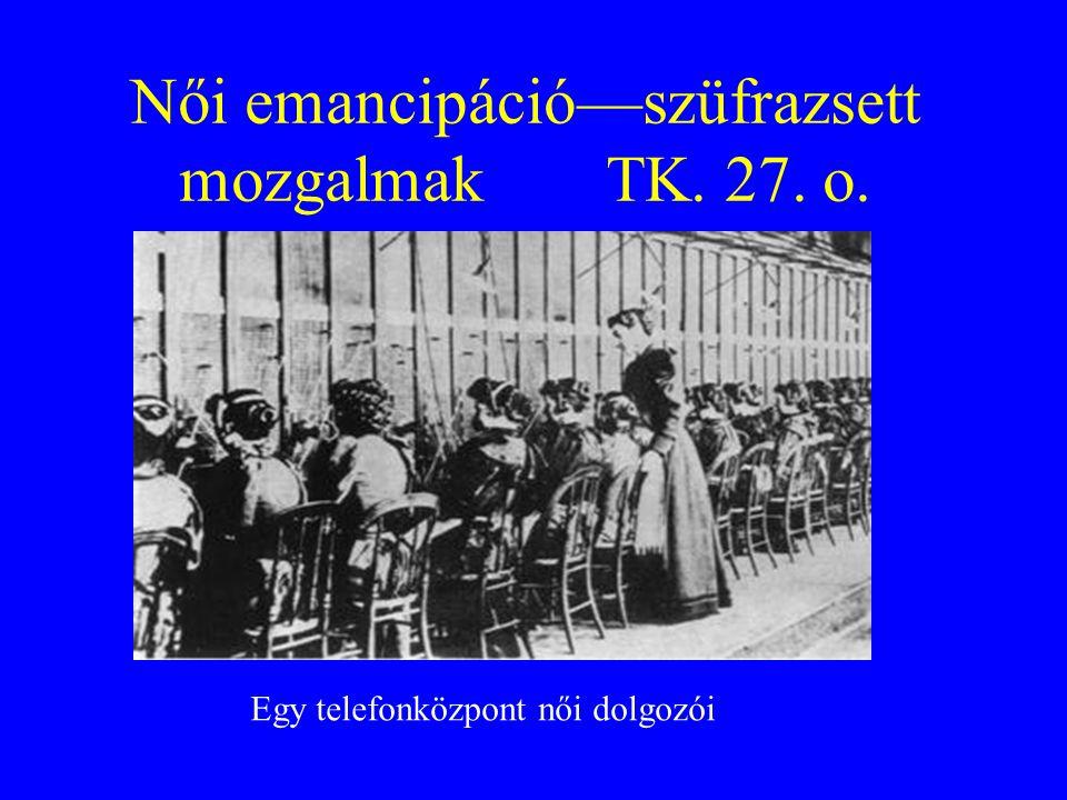 Női emancipáció—szüfrazsett mozgalmak TK. 27. o.