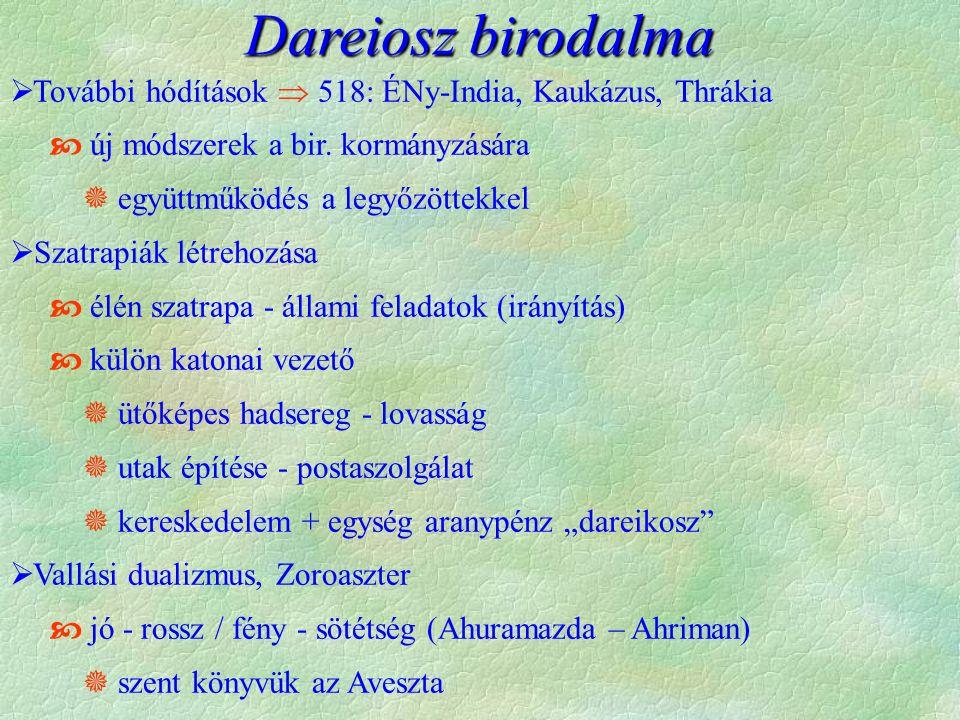 Dareiosz birodalma További hódítások  518: ÉNy-India, Kaukázus, Thrákia.  új módszerek a bir. kormányzására.