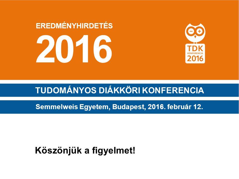 2016 Köszönjük a figyelmet! TUDOMÁNYOS DIÁKKÖRI KONFERENCIA