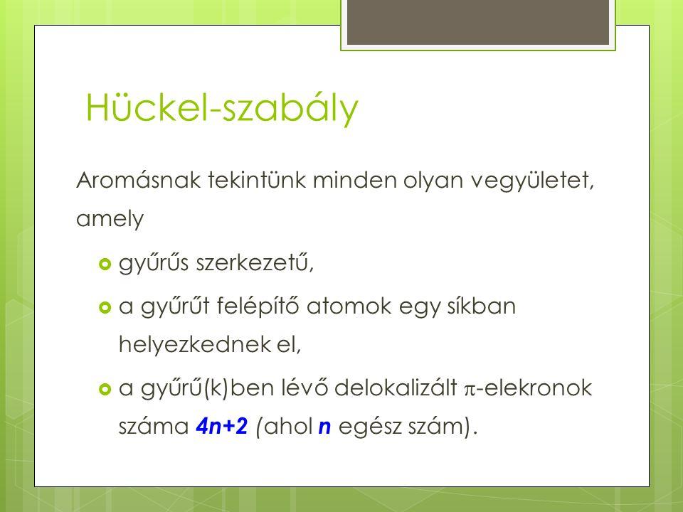 Hückel-szabály Aromásnak tekintünk minden olyan vegyületet, amely