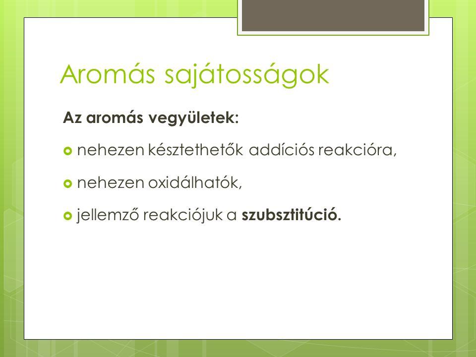 Aromás sajátosságok Az aromás vegyületek:
