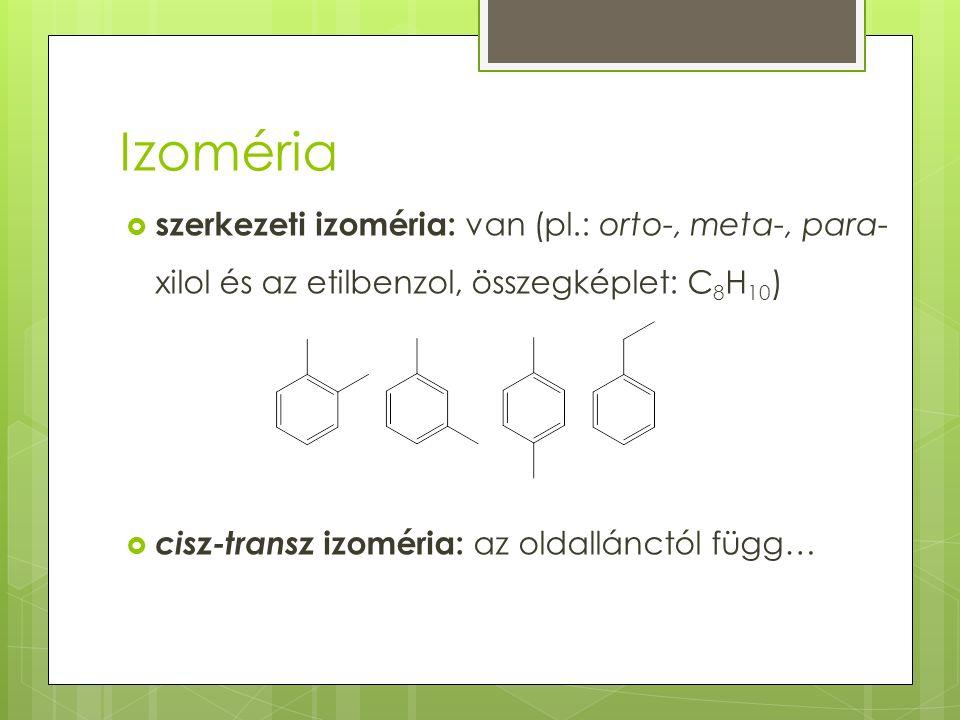 Izoméria szerkezeti izoméria: van (pl.: orto-, meta-, para-xilol és az etilbenzol, összegképlet: C8H10)