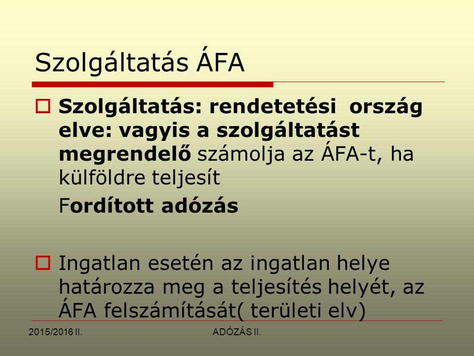 Szolgáltatás ÁFA Szolgáltatás: rendetetési ország elve: vagyis a szolgáltatást megrendelő számolja az ÁFA-t, ha külföldre teljesít.