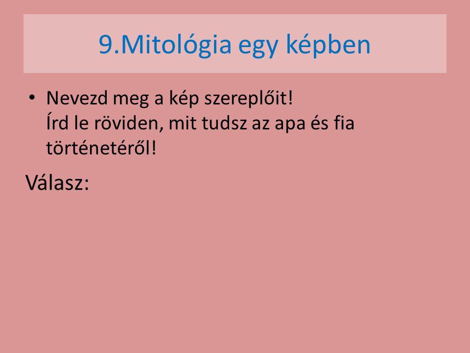 9.Mitológia egy képben Válasz: