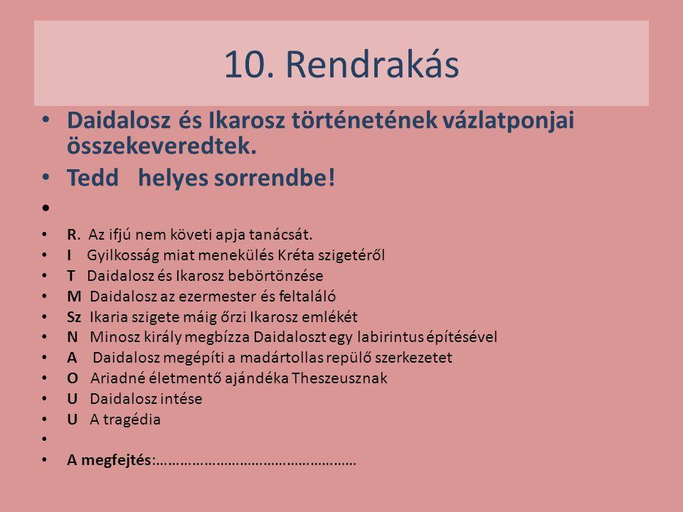 10. Rendrakás Daidalosz és Ikarosz történetének vázlatponjai összekeveredtek. Tedd helyes sorrendbe!