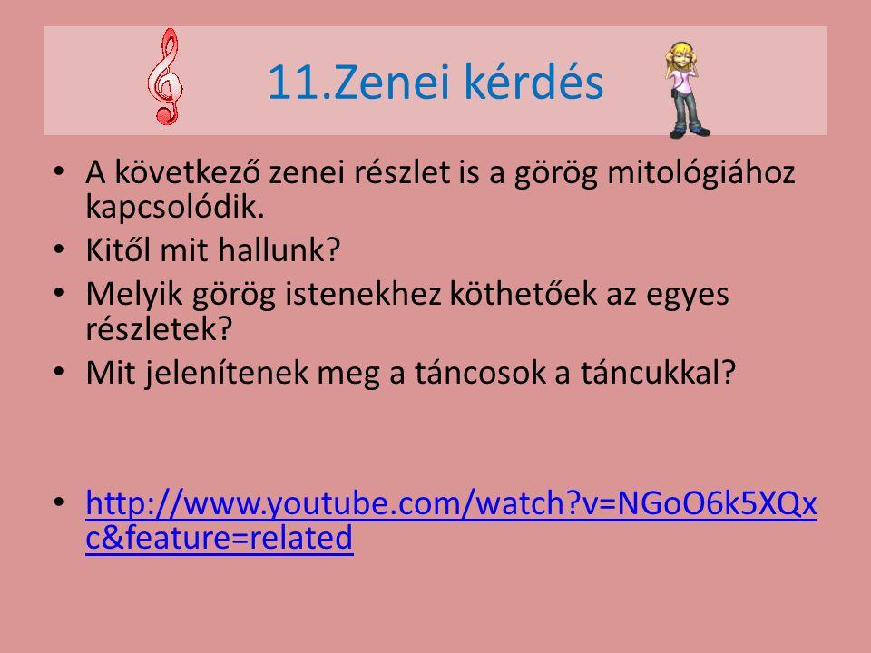 11.Zenei kérdés A következő zenei részlet is a görög mitológiához kapcsolódik. Kitől mit hallunk