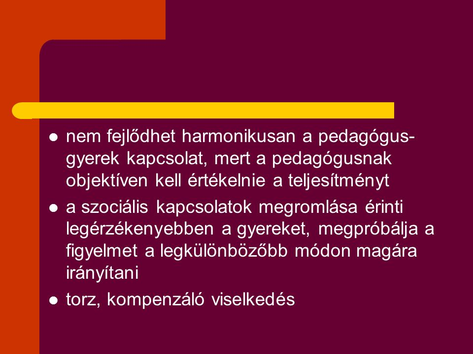 nem fejlődhet harmonikusan a pedagógus-gyerek kapcsolat, mert a pedagógusnak objektíven kell értékelnie a teljesítményt