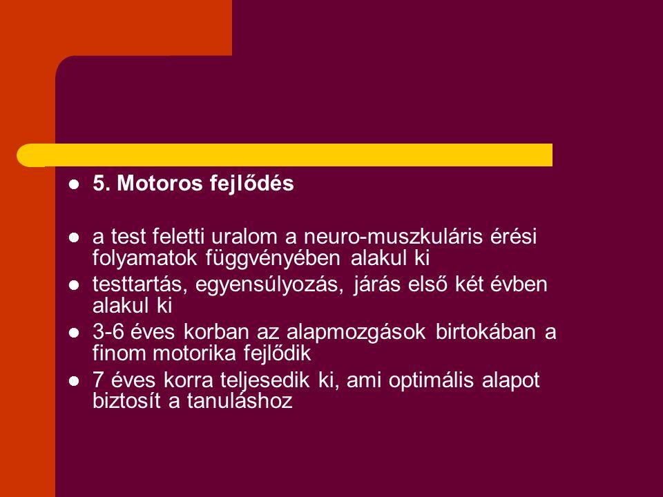 5. Motoros fejlődés a test feletti uralom a neuro-muszkuláris érési folyamatok függvényében alakul ki.