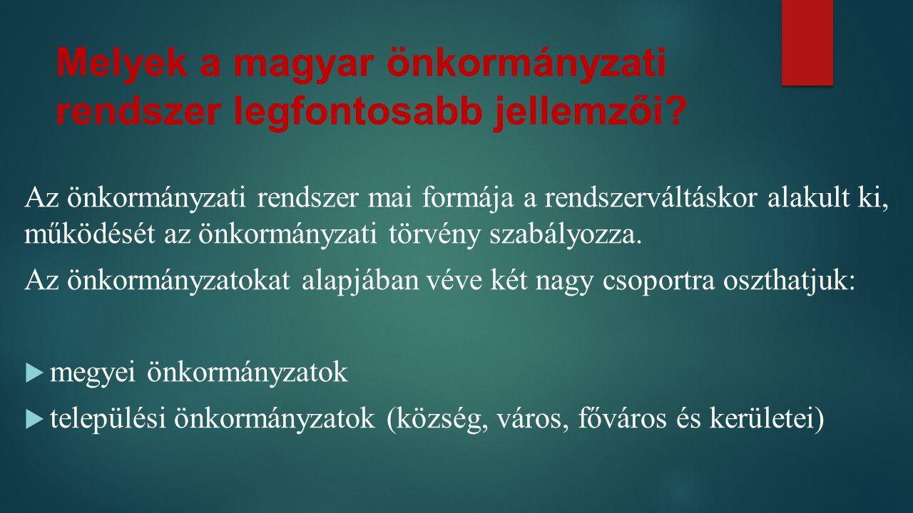 Melyek a magyar önkormányzati rendszer legfontosabb jellemzői
