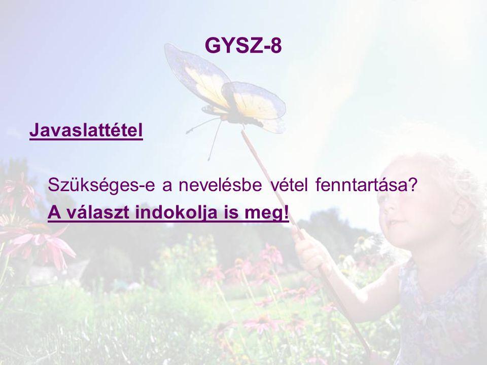 GYSZ-8 Javaslattétel Szükséges-e a nevelésbe vétel fenntartása