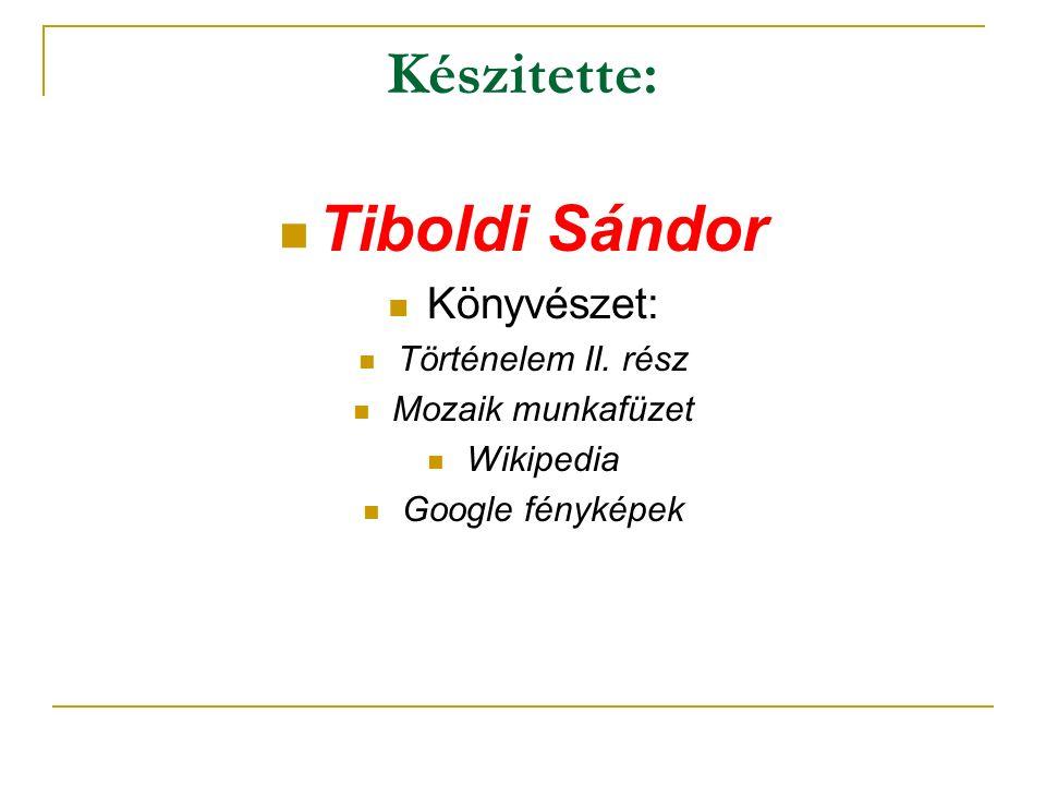 Tiboldi Sándor Készitette: Könyvészet: Történelem II. rész