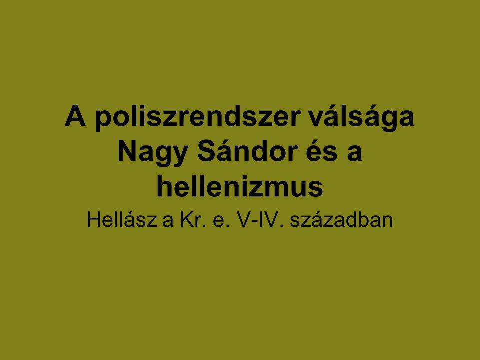 A poliszrendszer válsága Nagy Sándor és a hellenizmus