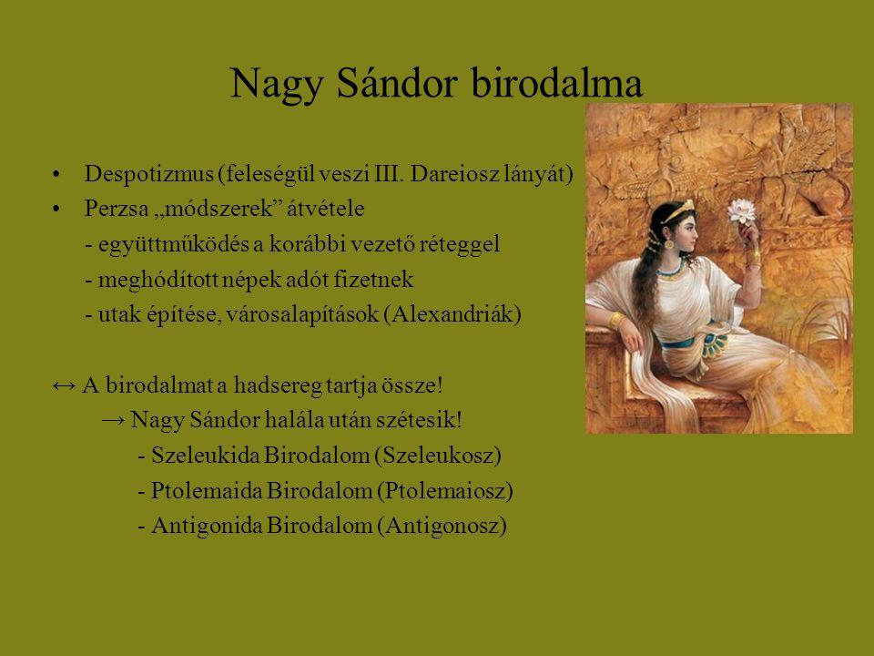 """Nagy Sándor birodalma Despotizmus (feleségül veszi III. Dareiosz lányát) Perzsa """"módszerek átvétele."""