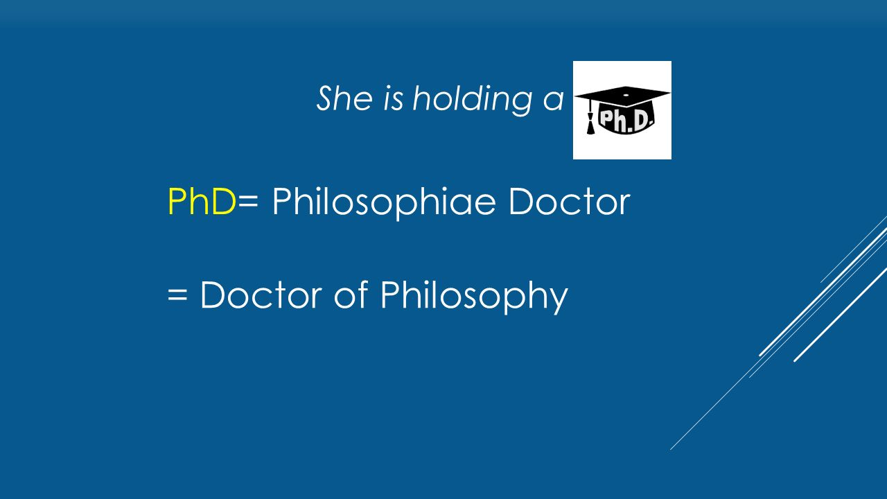 PhD= Philosophiae Doctor