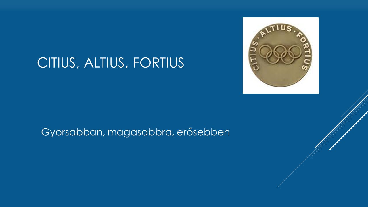 citius, altius, fortius Gyorsabban, magasabbra, erősebben