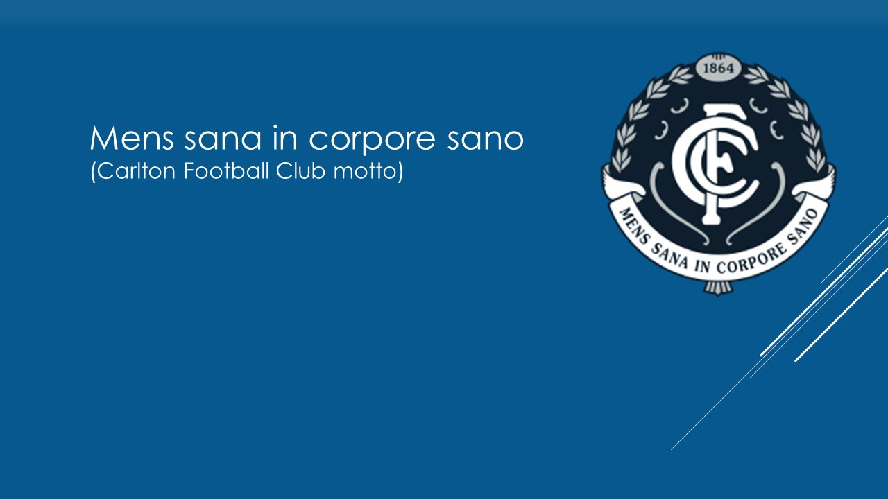 Mens sana in corpore sano (Carlton Football Club motto)