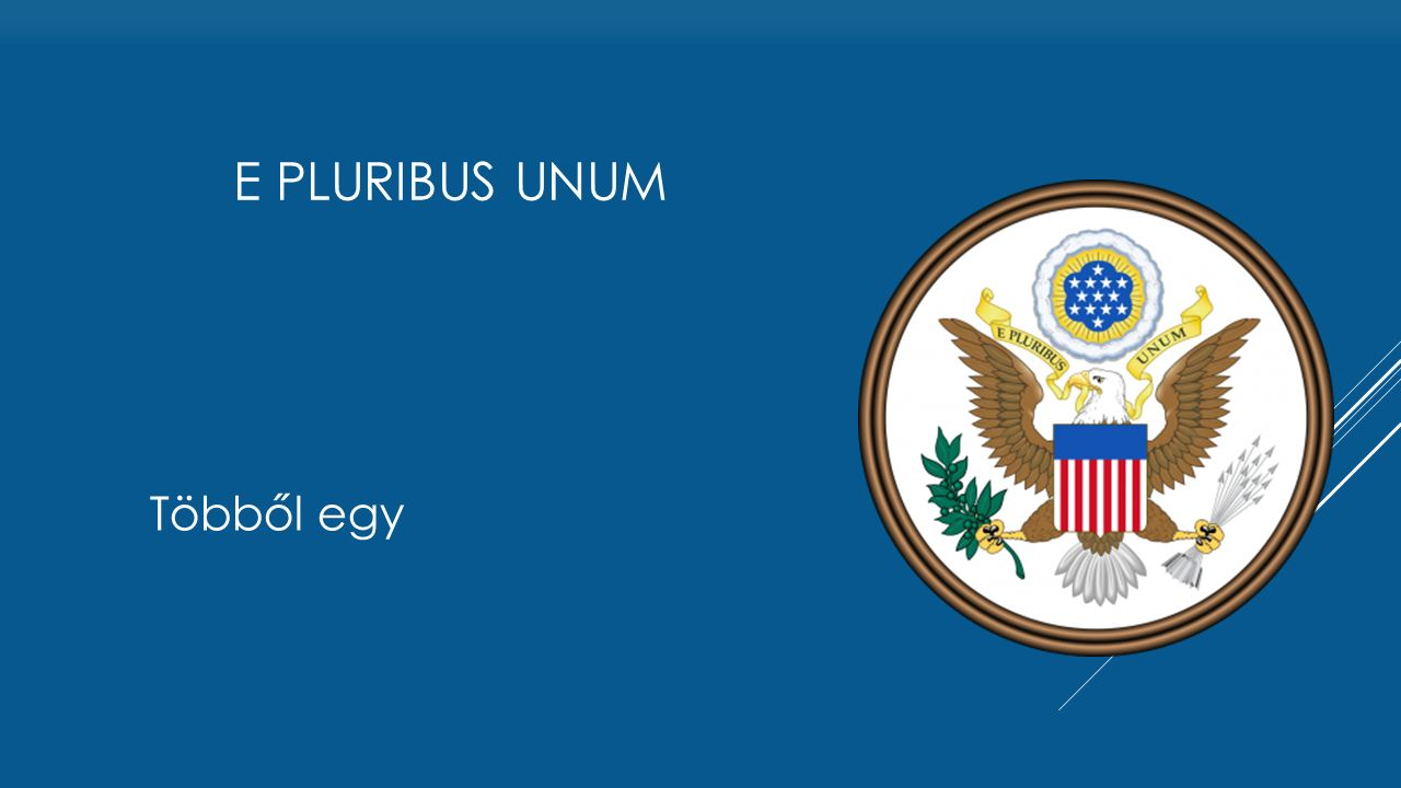 E pluribus unum Többől egy