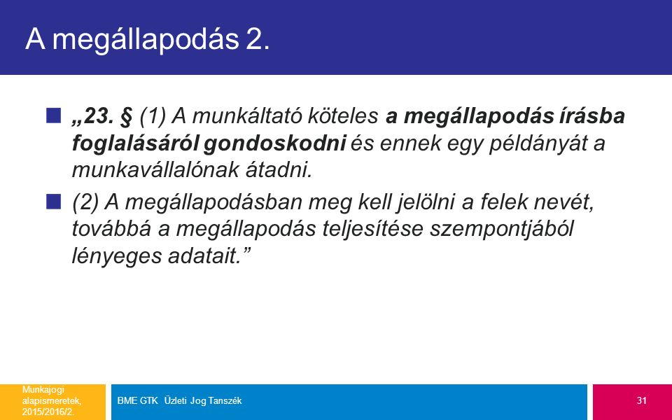 """A megállapodás 2. """"23. § (1) A munkáltató köteles a megállapodás írásba foglalásáról gondoskodni és ennek egy példányát a munkavállalónak átadni."""