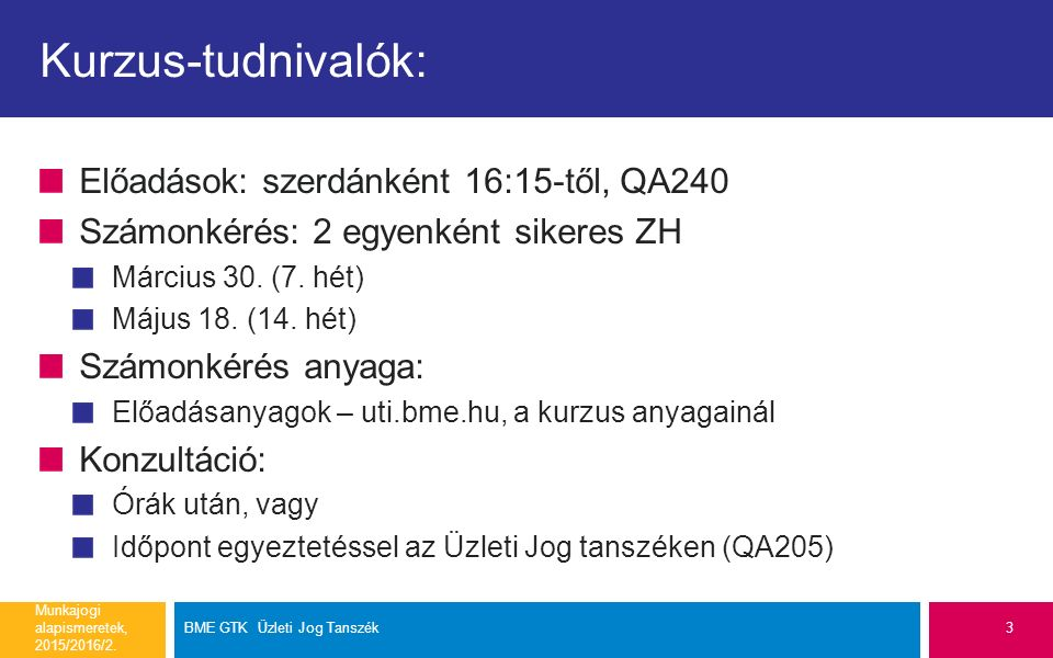 Kurzus-tudnivalók: Előadások: szerdánként 16:15-től, QA240