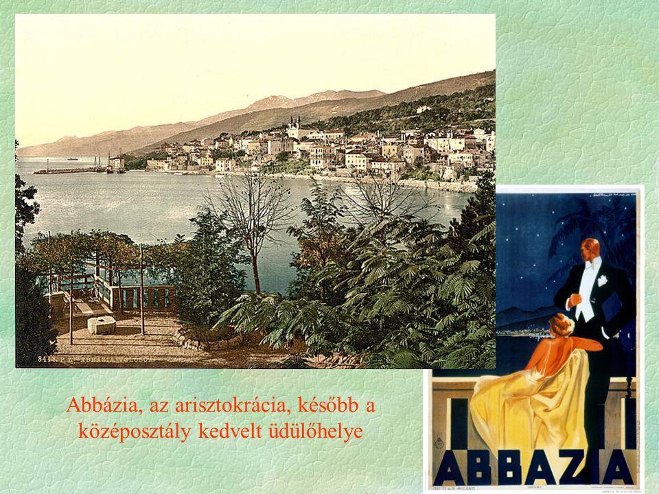 Abbázia, az arisztokrácia, később a középosztály kedvelt üdülőhelye