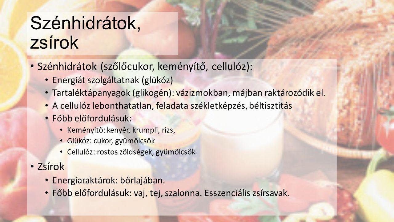 Szénhidrátok, zsírok Szénhidrátok (szőlőcukor, keményítő, cellulóz):