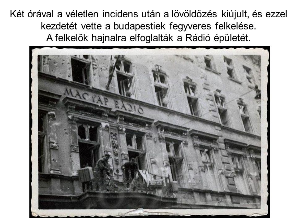 A felkelők hajnalra elfoglalták a Rádió épületét.