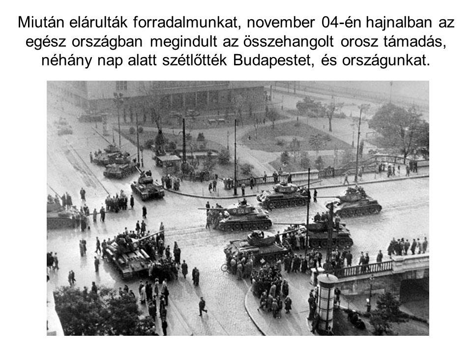 Miután elárulták forradalmunkat, november 04-én hajnalban az egész országban megindult az összehangolt orosz támadás, néhány nap alatt szétlőtték Budapestet, és országunkat.