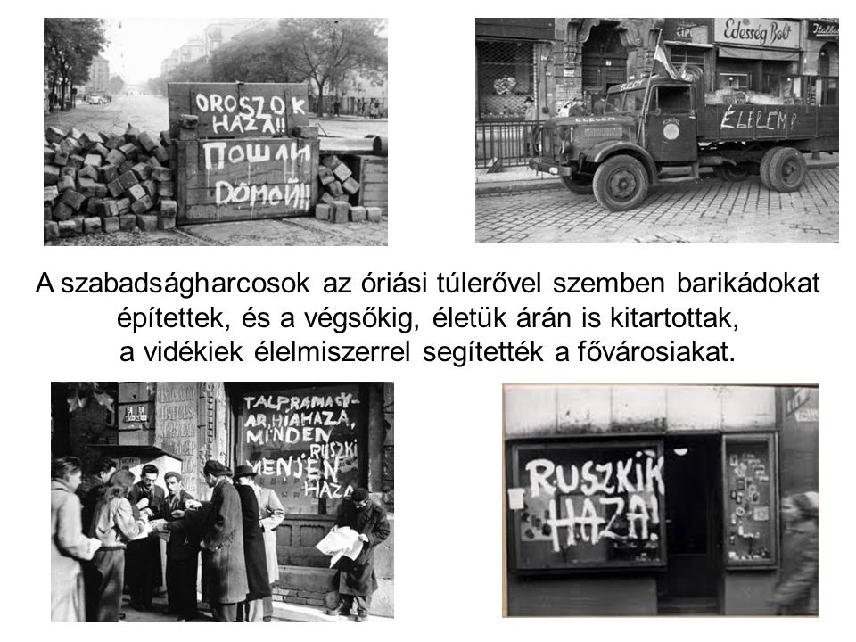 A szabadságharcosok az óriási túlerővel szemben barikádokat építettek, és a végsőkig, életük árán is kitartottak, a vidékiek élelmiszerrel segítették a fővárosiakat.