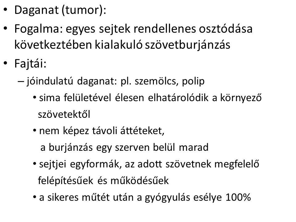 Daganat (tumor): Fogalma: egyes sejtek rendellenes osztódása következtében kialakuló szövetburjánzás.