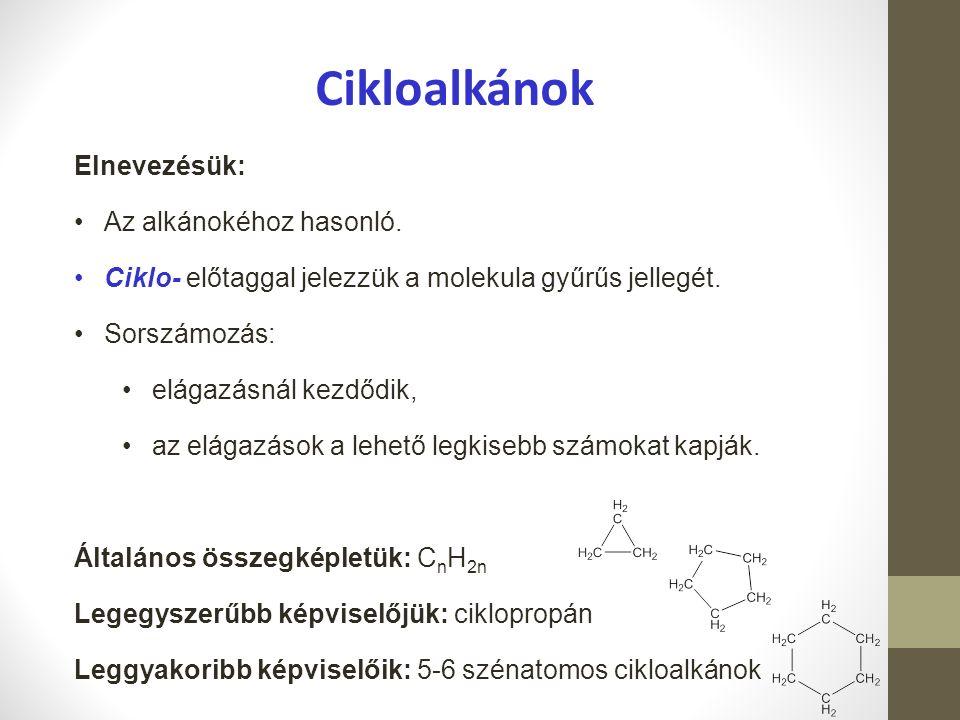 Cikloalkánok Elnevezésük: Az alkánokéhoz hasonló.