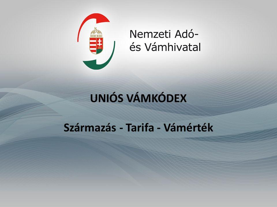 UNIÓS VÁMKÓDEX Származás - Tarifa - Vámérték