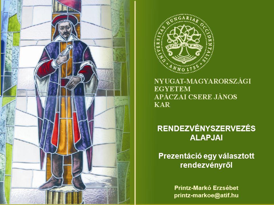 RENDEZVÉNYSZERVEZÉS ALAPJAI Prezentáció egy választott rendezvényről Printz-Markó Erzsébet printz-markoe@atif.hu